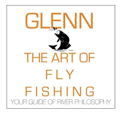 Glenn & The Art of Fly Fishing